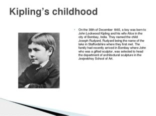 On the 30th of December 1865, a boy was born to John Lockwood Kipling and his