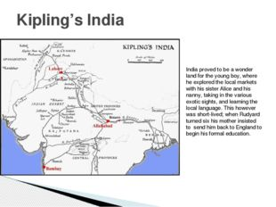 Kipling's India India proved to be a wonder land for the young boy, where he