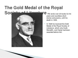 In 1926 he received the Gold Medal of the Royal Society of Literature, which