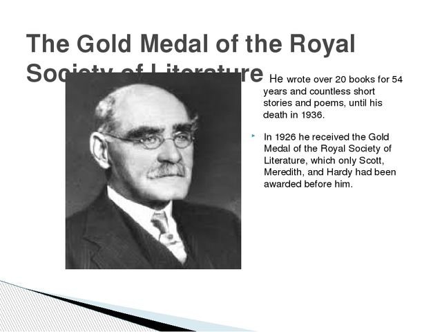 In 1926 he received the Gold Medal of the Royal Society of Literature, which...