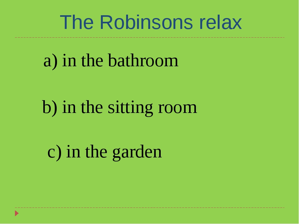 The Robinsons relax a) in the bathroom b) in the sitting room c) in the garden