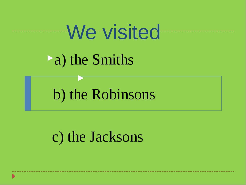 We visited a) the Smiths b) the Robinsons c) the Jacksons