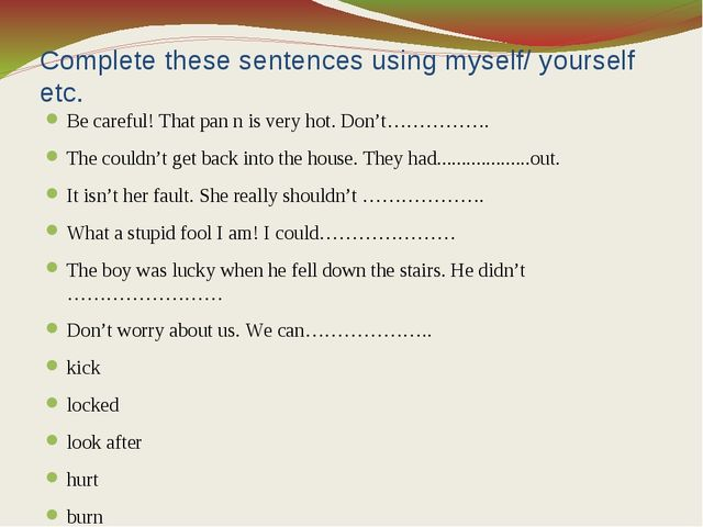Complete these sentences using myself/ yourself etc. Be careful! That pan n i...