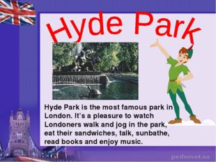 Hyde Park is the most famous park in London. It's a pleasure to watch Londone