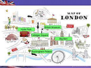 British Museum Big Ben Buckingham Palace Hyde Park Trafalgar Square