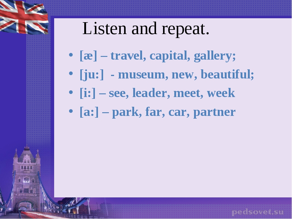 Listen and repeat. [æ] – travel, capital, gallery; [ju:] - museum, new, beaut...