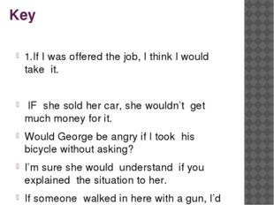 Key 1.If I was offered the job, I think I would take it. IF she sold her car,