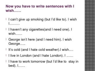 Now you have to write sentences with I wish…… I can't give up smoking (but I'
