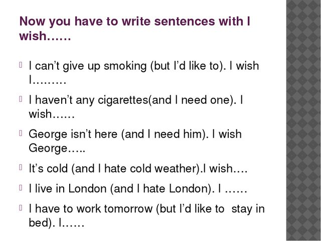 Now you have to write sentences with I wish…… I can't give up smoking (but I'...
