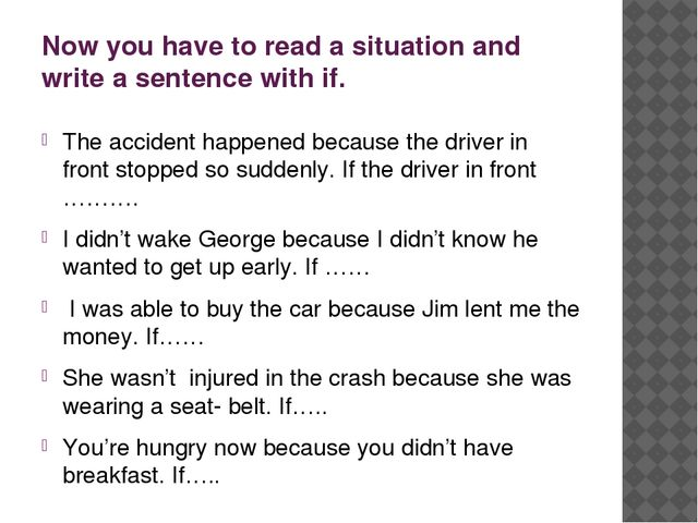 Now you have to read a situation and write a sentence with if. The accident h...