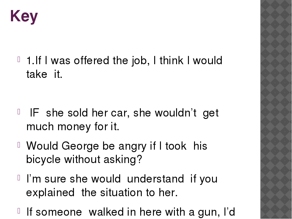 Key 1.If I was offered the job, I think I would take it. IF she sold her car,...