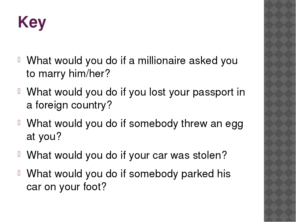 Key What would you do if a millionaire asked you to marry him/her? What would...