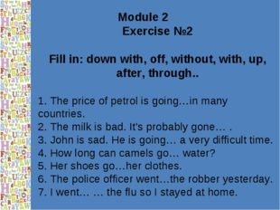Module 2 Exercise №2 Fill in: down with, off, without, with, up, after, throu