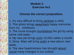 Module 3 Exercise №3 Choose the correct preposition. 1. It's very difficult t