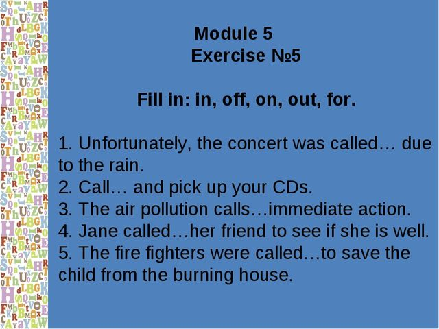 Module 5 Exercise №5 Fill in: in, off, on, out, for. 1. Unfortunately, the co...