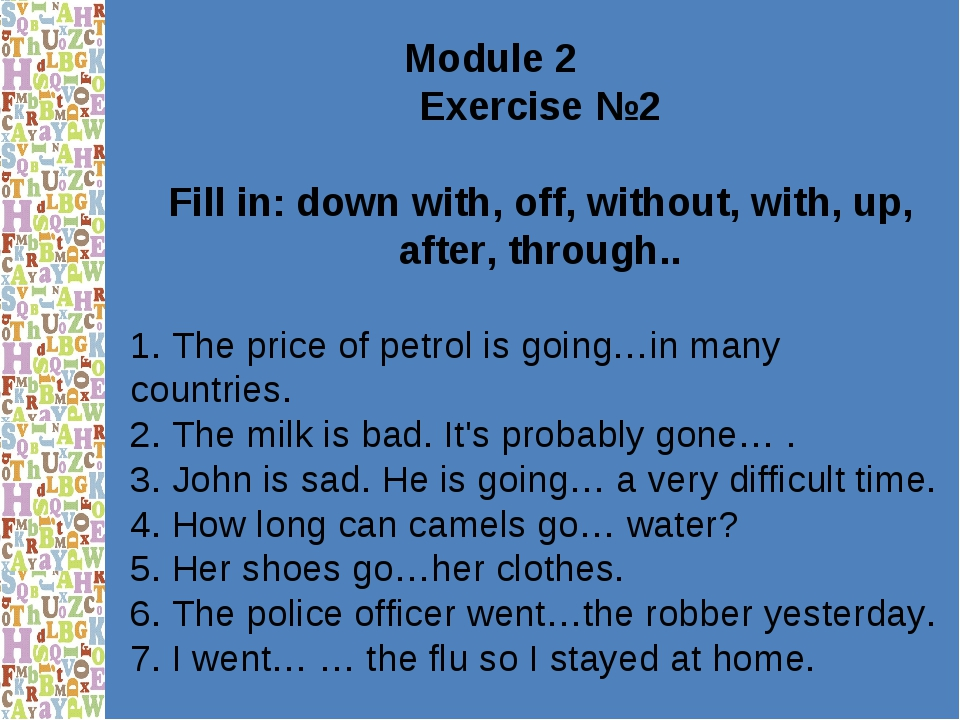 Module 2 Exercise №2 Fill in: down with, off, without, with, up, after, throu...