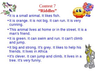 """Contest 7 """"Riddles"""" It is a small animal. It likes fish. It is orange. It is"""