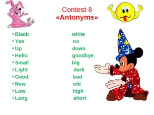 Contest 8 «Antonyms» Black white Yes no Up down Hello goodbye Small big Light