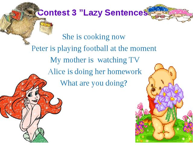 """Contest 3 """"Lazy Sentences"""" She is cooking now Peter is playing football at th..."""