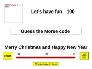 Merry Christmas and Happy New Year Guess the Morse code Let's have fun 100 0