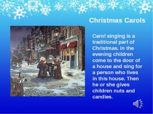 Christmas Carols Carol singing is a traditional part of Christmas. In the eve