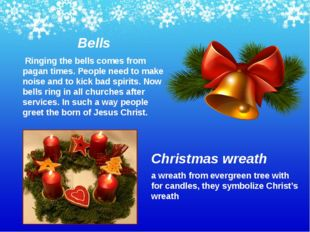 Bells Ringing the bells comes from pagan times. People need to make noise and