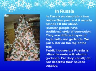 In Russia In Russia we decorate a tree before New year and it usually stands