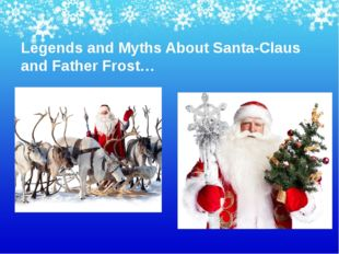 Legends and Myths About Santa-Claus and Father Frost…