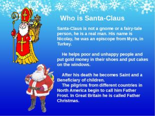 Who is Santa-Claus Santa-Claus is not a gnome or a fairy-tale person, he is a
