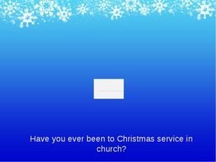 Have you ever been to Christmas service in church?