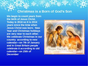 Christmas is a Born of God's Son We begin to count years from the birth of Je