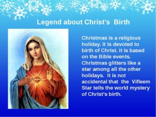 Christmas is a religious holiday. It is devoted to birth of Christ. It is bas