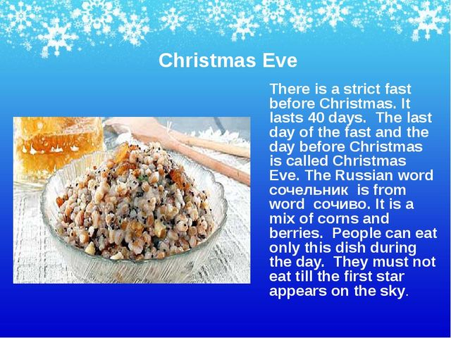 There is a strict fast before Christmas. It lasts 40 days. The last day of th...