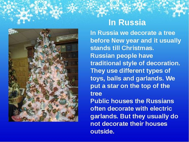 In Russia In Russia we decorate a tree before New year and it usually stands...