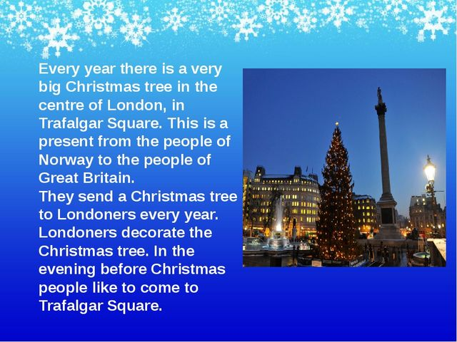 Every year there is a very big Christmas tree in the centre of London, in Tra...