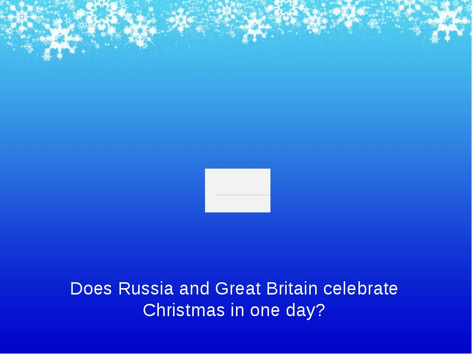 Does Russia and Great Britain celebrate Christmas in one day?