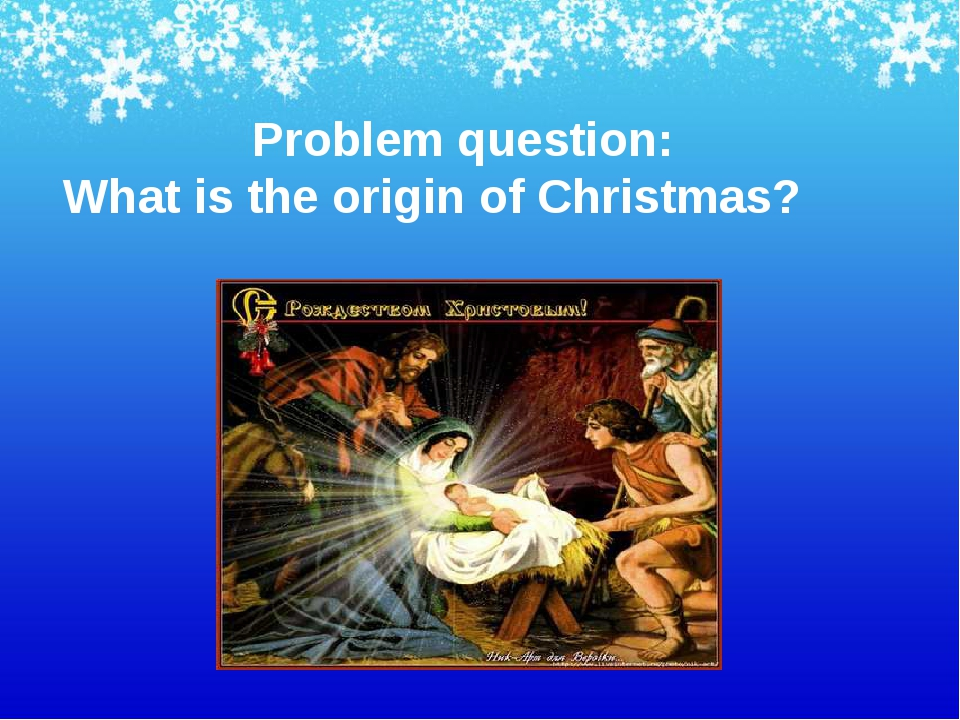 Problem question: What is the origin of Christmas?