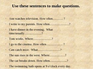 Use these sentences to make questions. Ann watches television. How often……….