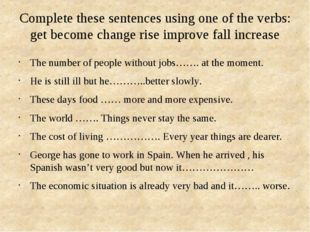 Complete these sentences using one of the verbs: get become change rise impro
