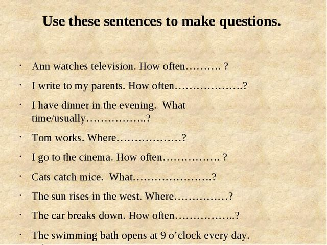 Use these sentences to make questions. Ann watches television. How often………....