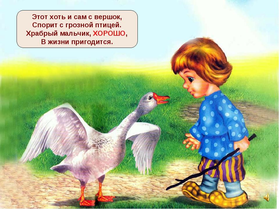 Этот хоть и сам с вершок, Спорит с грозной птицей. Храбрый мальчик, ХОРОШО, В...