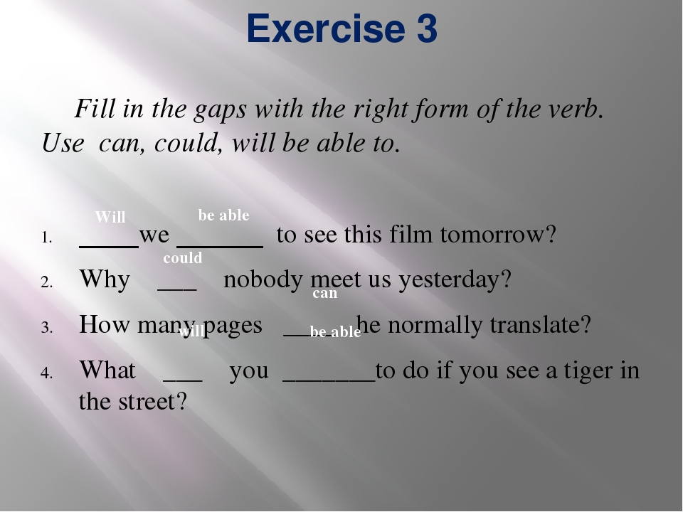 Exercise 3 Fill in the gaps with the right form of the verb. Use can, could,...
