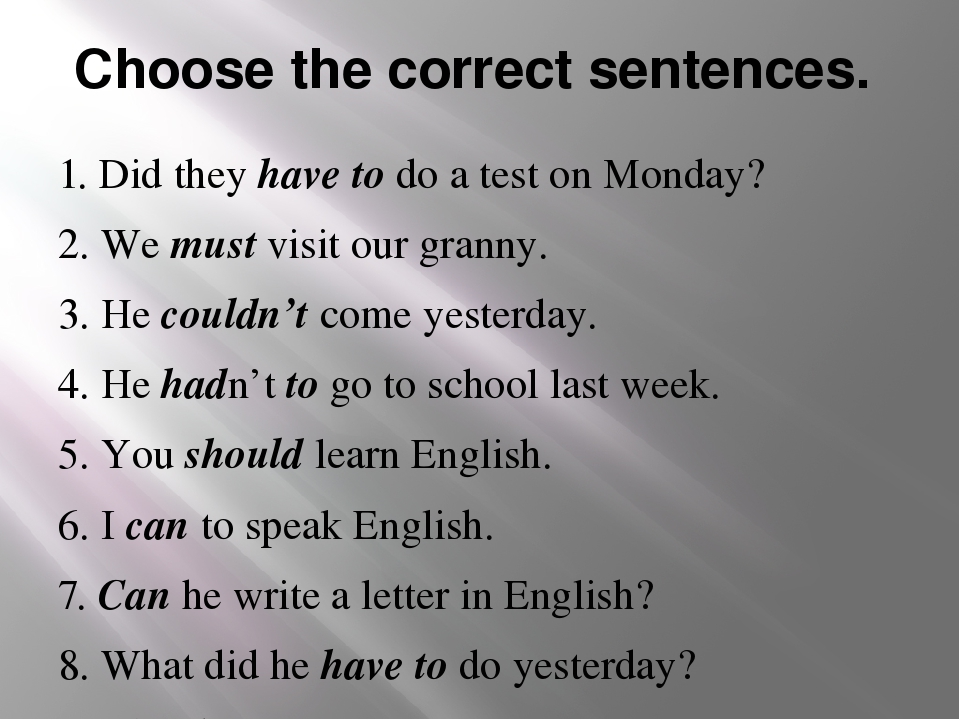 Choose the correct sentences. 1. Did they have to do a test on Monday? 2. We...