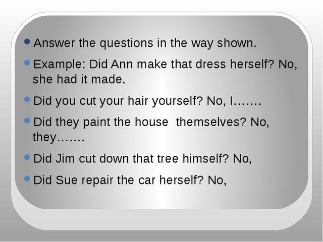 Answer the questions in the way shown. Example: Did Ann make that dress hers...