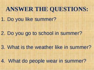 ANSWER THE QUESTIONS: Do you like summer? Do you go to school in summer? What
