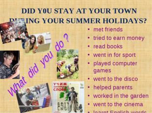 DID Y0U STAY AT YOUR TOWN DURING YOUR SUMMER HOLIDAYS? met friends tried to e