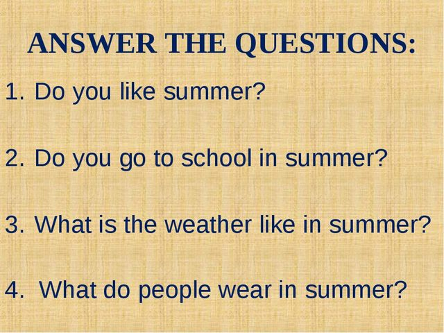 ANSWER THE QUESTIONS: Do you like summer? Do you go to school in summer? What...