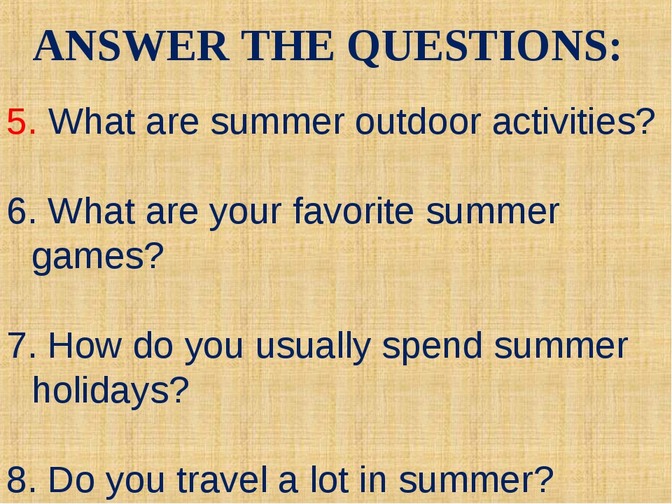 ANSWER THE QUESTIONS: 5. What are summer outdoor activities? 6. What are your...