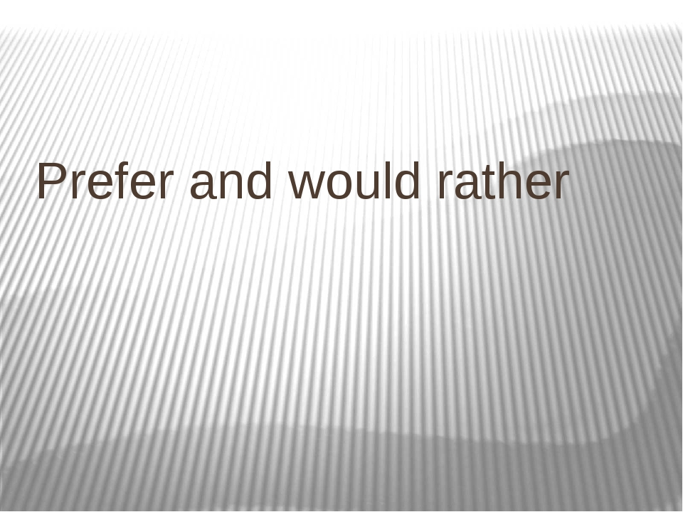 Prefer and would rather