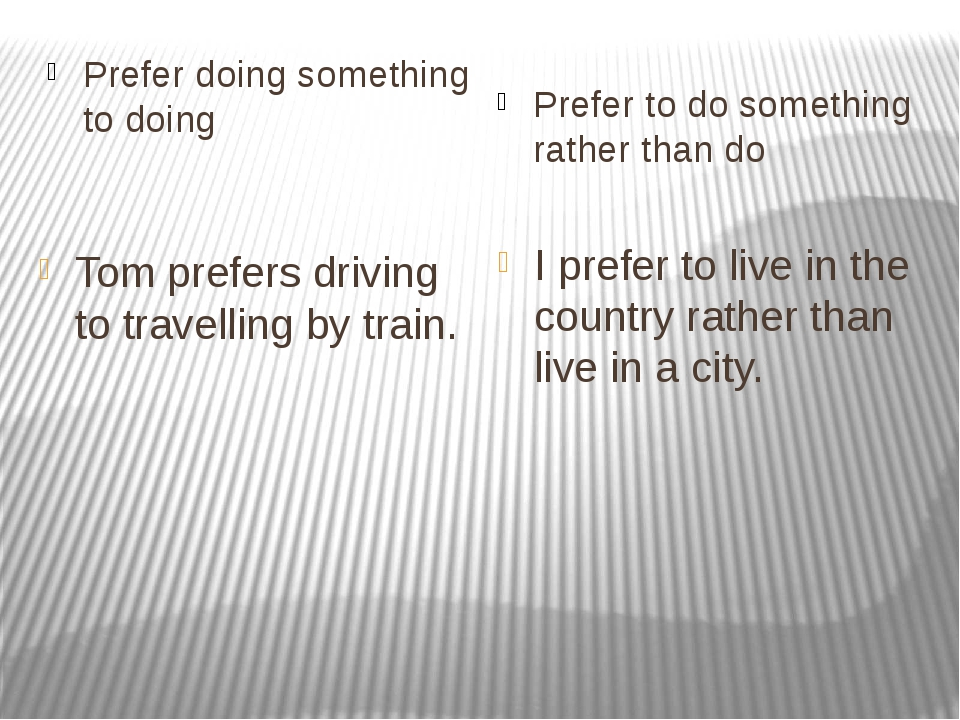 Prefer doing something to doing Prefer to do something rather than do Tom pr...